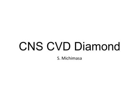 CNS CVD Diamond S. Michimasa. Properties of diamond Extreme mechanical hardness and extreme high thermal conductivity Broad optical transparency in region.