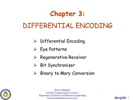 Eeng360 1 Chapter 3: DIFFERENTIAL ENCODING  Differential Encoding  Eye Patterns  Regenerative Receiver  Bit Synchronizer  Binary to Mary Conversion.