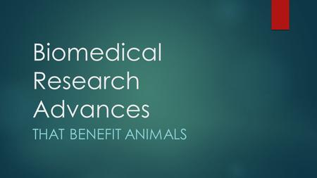 Biomedical Research Advances THAT BENEFIT ANIMALS.