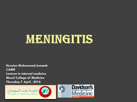 Hussien Mohammed Jumaah CABM Lecturer in internal medicine Mosul College of Medicine Thursday, 7 April, 2016 meningitis.