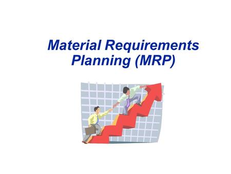 Material Requirements Planning (MRP). Summary of Scheduling Process FORECAST  ROUGH-CUT CAPACITY PLANNING  PRODUCTION PLAN  MASTER PRODUCTION SCHEDULE.