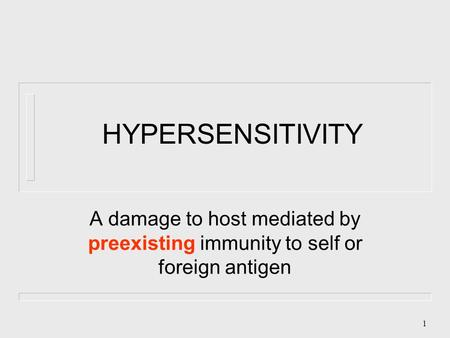 1 HYPERSENSITIVITY A damage to host mediated by preexisting immunity to self or foreign antigen.