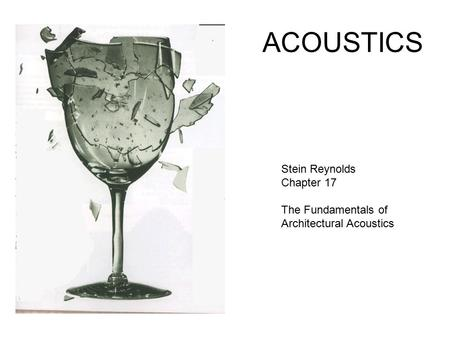 ACOUSTICS Stein Reynolds Chapter 17 The Fundamentals of