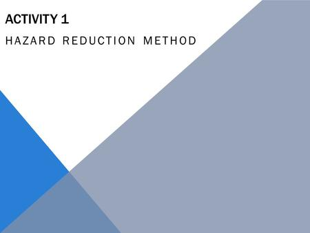 ACTIVITY 1 HAZARD REDUCTION METHOD. STEP 1 – IDENTIFY THE HAZARD So what is a HAZARD in the timber workshop?