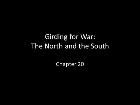 Girding for War: The North and the South Chapter 20.