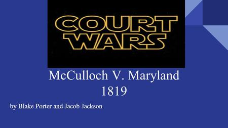 McCulloch V. Maryland 1819 by Blake Porter and Jacob Jackson.