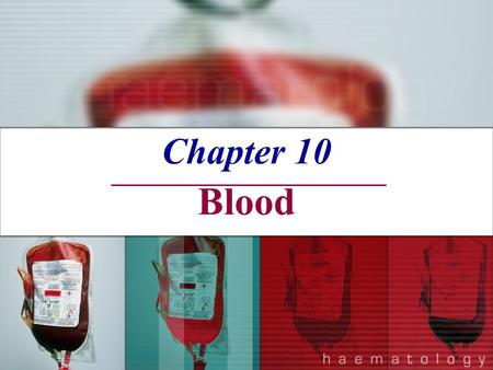 Chapter 10 Blood. Blood The only fluid tissue in the human body Classified as a connective tissue Living cells = formed elements Non-living matrix = plasma.