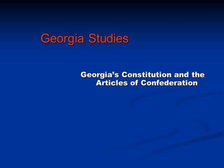 Georgia's Constitution and the Articles of Confederation Georgia Studies.