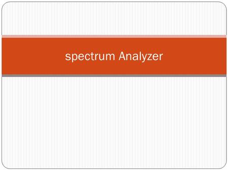 Spectrum Analyzer. SPECTRUM ANALYZERS The problems associated with non-real-time analysis in the frequency domain can be eliminated by using a spectrum.