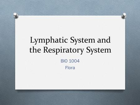 Lymphatic System and the Respiratory System BIO 1004 Flora.