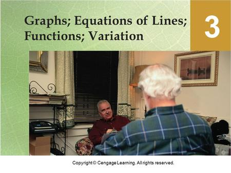 Copyright © Cengage Learning. All rights reserved. Graphs; Equations of Lines; Functions; Variation 3.
