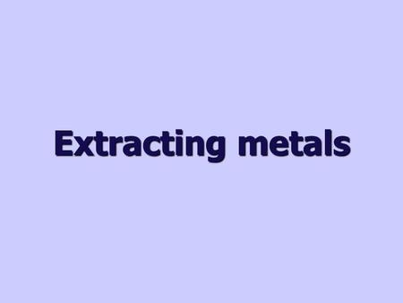 Extracting metals. Why extract metals? Most metals are found in the Earth's crust combined with other elements in rocks known as ores. For example, iron.