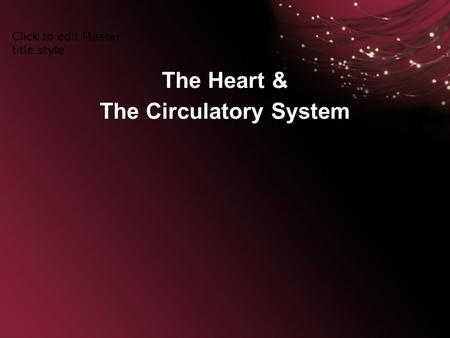 The Heart & The Circulatory System. The Circulatory System is the body's transportation system.