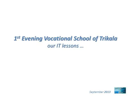 September 2013 1 st Evening Vocational School of Trikala our IT lessons …