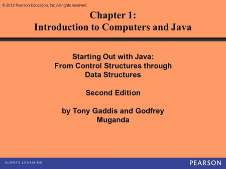 © 2012 Pearson Education, Inc. All rights reserved. Starting Out with Java: From Control Structures through Data Structures Second Edition by Tony Gaddis.