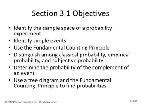 Section 3.1 Objectives Identify the sample space of a probability experiment Identify simple events Use the Fundamental Counting Principle Distinguish.