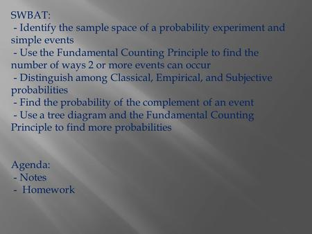 SWBAT: - Identify the sample space of a probability experiment and simple events - Use the Fundamental Counting Principle to find the number of ways 2.