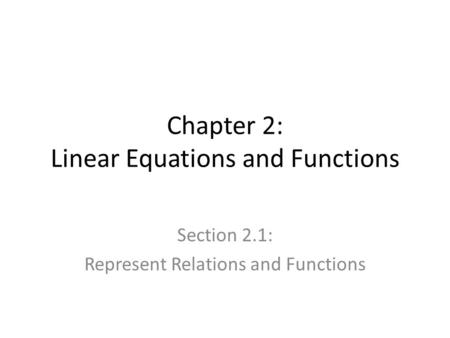 Chapter 2: Linear Equations and Functions Section 2.1: Represent Relations and Functions.