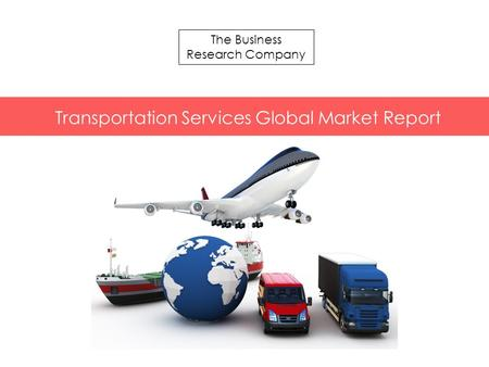 The Business Research Company Transportation Services Global Market Report.