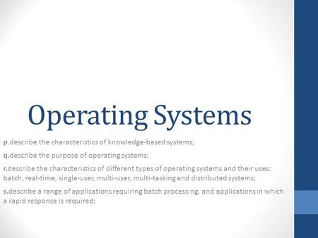 Operating Systems p.describe the characteristics of knowledge-based systems; q.describe the purpose of operating systems; r.describe the characteristics.
