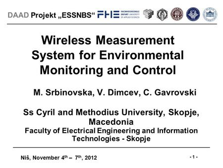 "Projekt ""ESSNBS"" Niš, November 4 th – 7 th, 2012 - 1 - DAAD Wireless Measurement System for Environmental Monitoring and Control MM. Srbinovska, V. Dimcev,"
