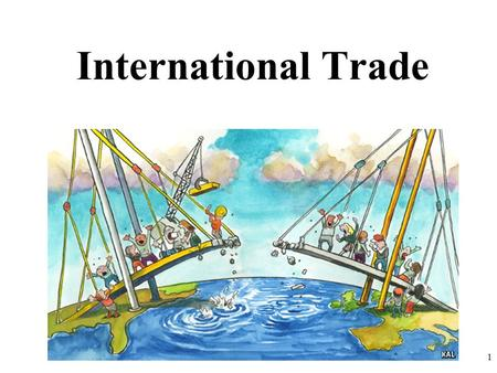 International Trade 1. Absolute and Comparative Advantage 2.