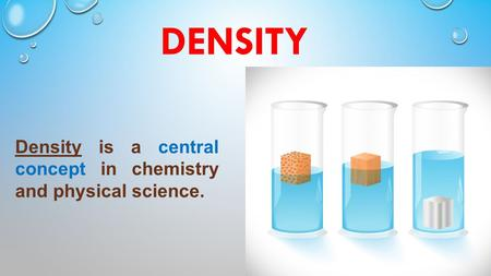 DENSITY Density is a central concept in chemistry and physical science.