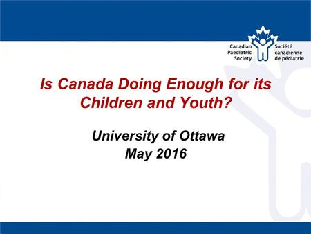 Is Canada Doing Enough for its Children and Youth? University of Ottawa May 2016.