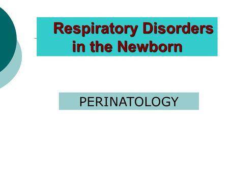 Respiratory Disorders Respiratory Disorders in the Newborn PERINATOLOGY.