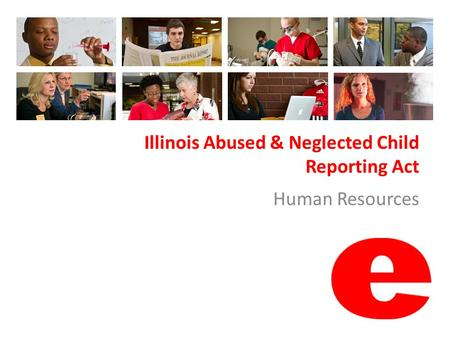Illinois Abused & Neglected Child Reporting Act Human Resources.