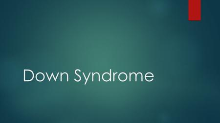 Down Syndrome.  Down Syndrome is present because there is a trisomy of the 21 st chromosome. Trisomy-21 is an extra copy of chromosome number 21.  Down.
