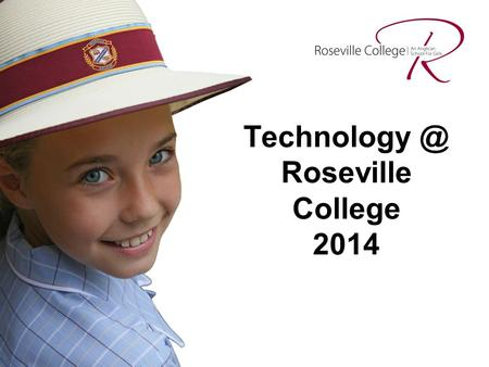 Roseville College 2014. Our ICT Vision  To provide an outstanding educational environment that integrates technologies in teaching and learning.