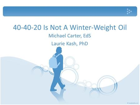 40-40-20 Is Not A Winter-Weight Oil Michael Carter, EdS Laurie Kash, PhD.