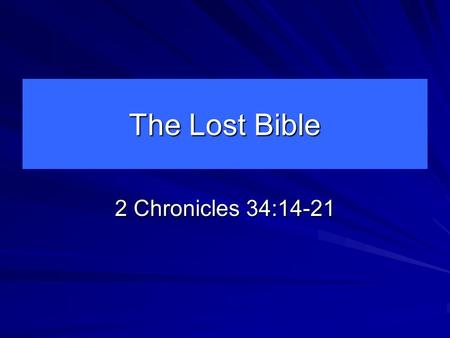 The Lost Bible 2 Chronicles 34:14-21. The Bible Is Lost Today In The Home The destruction of marriage. Genesis 2:18-25; Matthew 19:3-6; Hebrews 13:4 The.