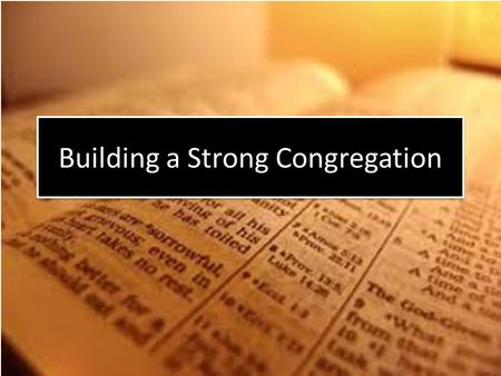 Building a Strong Congregation. Strong Bible Teaching and Preaching When the word is disseminated plainly, forcefully, uncompromisingly and kindly, it.