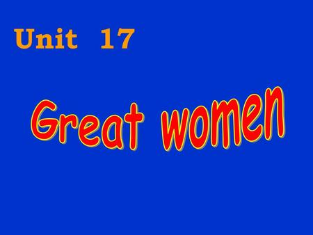 Unit 17. 1)Who are the women? 2)What do you know about them? 3)Why are they famous?