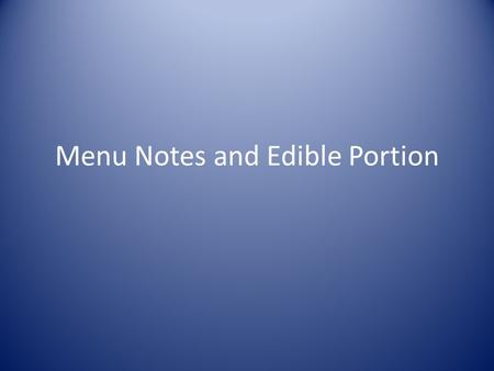 Menu Notes and Edible Portion. Menu Types Static menu is a menu that offers the same dishes everyday Cycle Menu-Changes everyday for a certain period.