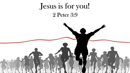 Jesus is for you! 2 Peter 3:9. The Lord is not slack concerning His promise, as some count slackness, but is longsuffering toward us, not willing that.