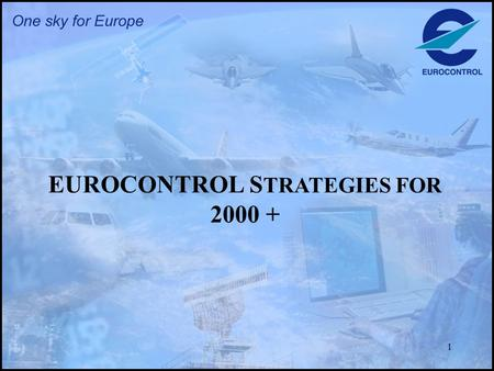 1 EUROCONTROL S TRATEGIES FOR 2000 +. 2 The ATM Strategy for the Years 2000+ As from MATSE/6 decision (Jan. 2000): To cater for forecast increase in demand.