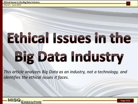 Ethical Issues in the Big Data Industry Martin - June 2015 Page 1/22 This article analyzes Big Data as an industry, not a technology, and identifies the.