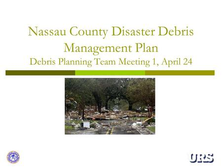 Nassau County Disaster Debris Management Plan Debris Planning Team Meeting 1, April 24.