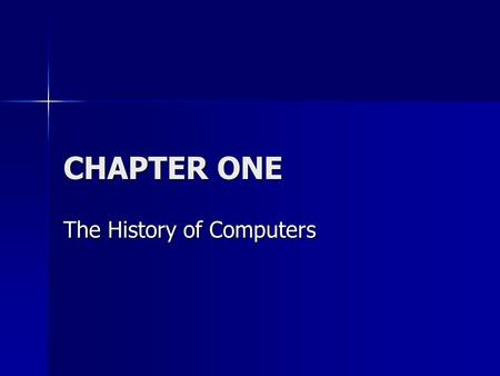 CHAPTER ONE The History of Computers. CHAPTER ONE The History of Computers The History of Computers –Chapter Overall Objective At the end of this chapter,