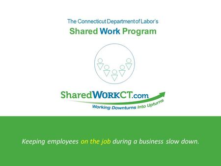 The Connecticut Department of Labor's Keeping employees on the job during a business slow down. ProgramProgram Shared Work.