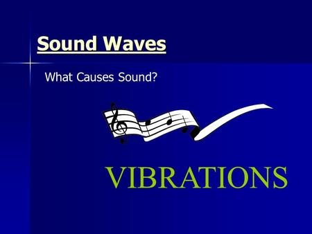 Sound Waves Sound Waves What Causes Sound? VIBRATIONS.