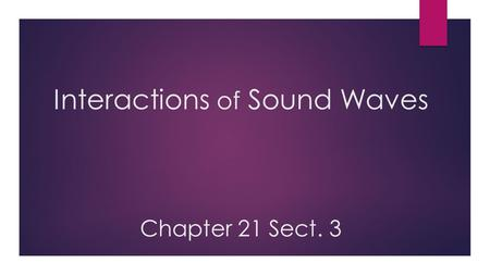 Interactions of Sound Waves Chapter 21 Sect. 3. What do you think just happened here?