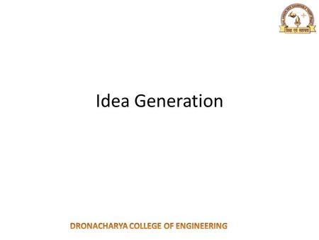 Idea Generation. The systematic search for new product/business idea The idea should take care of consumer need 1)Type of need 2)Timing of Need 3)Market.