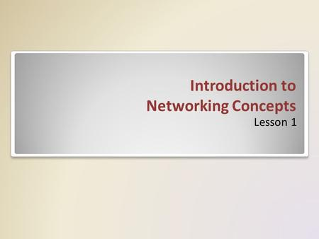 "Introduction to Networking Concepts Lesson 1. TCP/IP Protocol Suite Network protocols provide the logical ""language"" for communication over the network."
