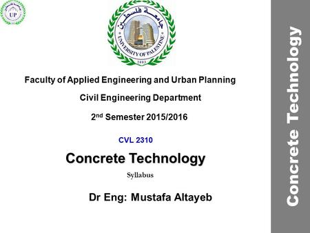 CVL 2310 Concrete Technology Faculty of Applied Engineering and Urban Planning Civil Engineering Department Syllabus 2 nd Semester 2015/2016 Concrete Technology.