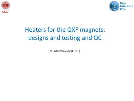 Heaters for the QXF magnets: designs and testing and QC M. Marchevsky (LBNL)
