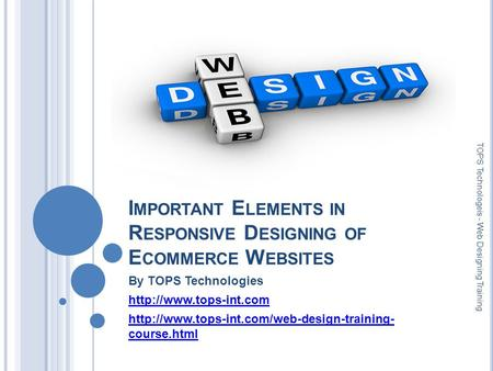 I MPORTANT E LEMENTS IN R ESPONSIVE D ESIGNING OF E COMMERCE W EBSITES By TOPS Technologies